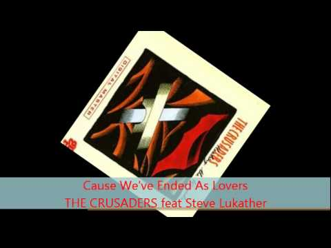 The Crusaders - CAUSE WE'VE ENDED AS LOVERS feat Steve Lukather