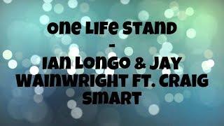 Video One life stand - ian longo & jay wainwright ft. craig smart (lyrics) download MP3, 3GP, MP4, WEBM, AVI, FLV November 2017