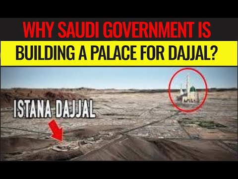Why Saudi Government is building a Palace for Dajjal?