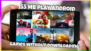 [55 MB] play Android  games without Downloading for free