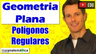 Geometria Plana: Polígonos Regulares (Aula 4)
