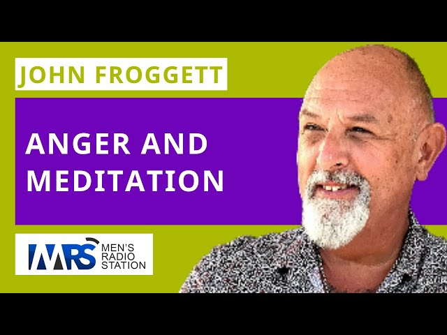 John Froggett: Anger and Meditation