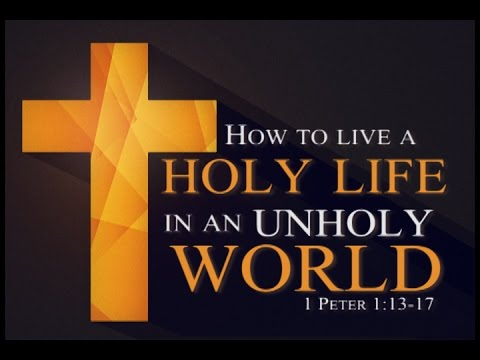 To live a holy life before God....how?