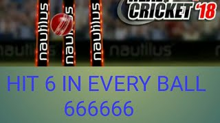 HIT 6 IN EVERY BALL IN REAL CRICKET 18