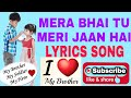 MERA BHAI TU MERI JAAN HAI (LYRICS SONG) | SOHAIL & ZEESHAN | SINGER-NAVED | MUSIC-ALI-FAISHAL.mp4