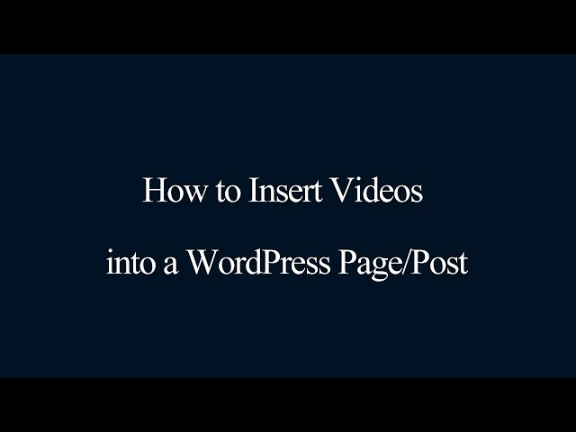 How to insert Videos into a WordPress Page/Post