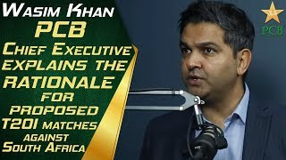 PCB Chief Executive Wasim Khan explains the rationale for proposed T20I matches against South Africa