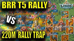 BRR & XRX T5 RALLIES VS 220M RALLY TRAP - Lords Mobile