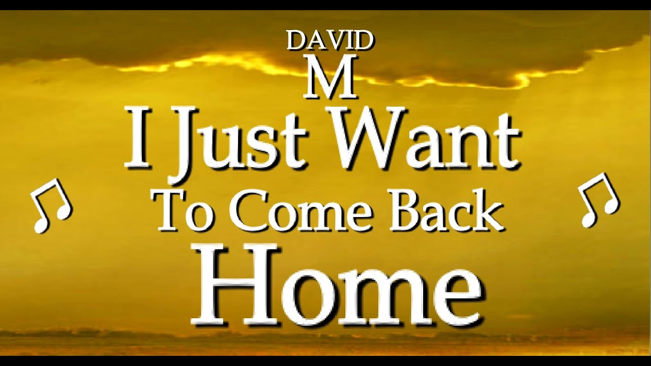 I just want to come back home new love song youtube for I need a new home