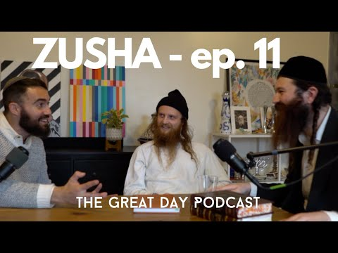 Zusha - Be Yourself, No One Else Can  - ( The Great Day Podcast ) Episode 11