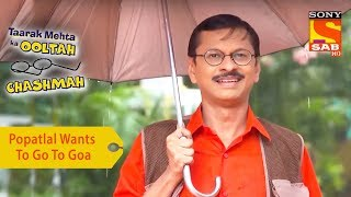 Your Favorite Character | Popatlal Wants To Go To Goa | Taarak Mehta Ka Ooltah Chashmah