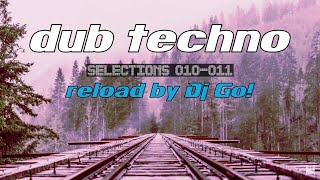 deep Dub Techno    Selections 010-011 Reload    Live Mix by Dj Go!
