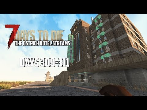 7 Days to Die (Alpha 15.2) - The Ostrich Hotel Streams (Day 309-311) Weird Voice
