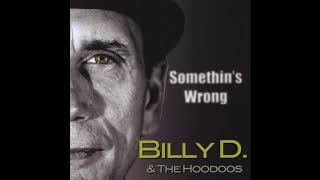 Billy D and the Hoodoos - Somethin's Wrong (with lyrics)