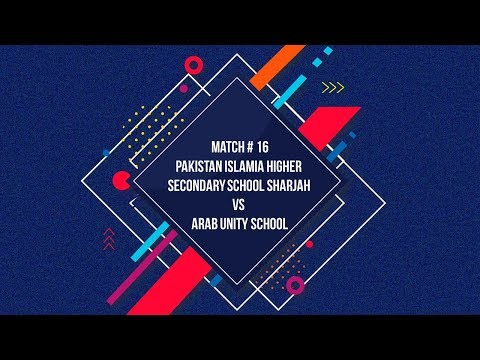 Match # 16 Pakistan Islamia Higher  Secondary School Sharjah  vs  Arab Unity School