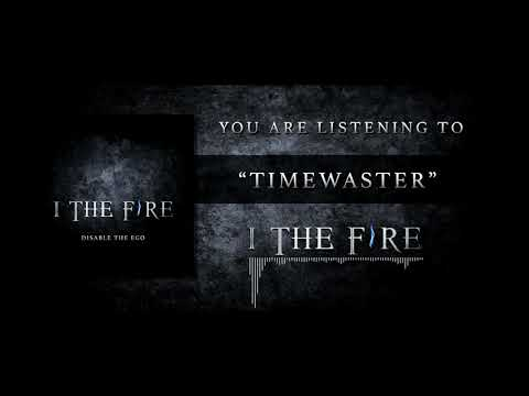 I The Fire - Timewaster (Official Stream Video)