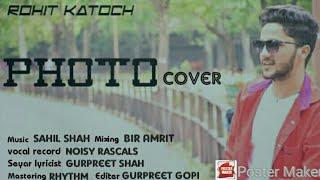 Photo || Cover Song || Rohit Katoch || Singga