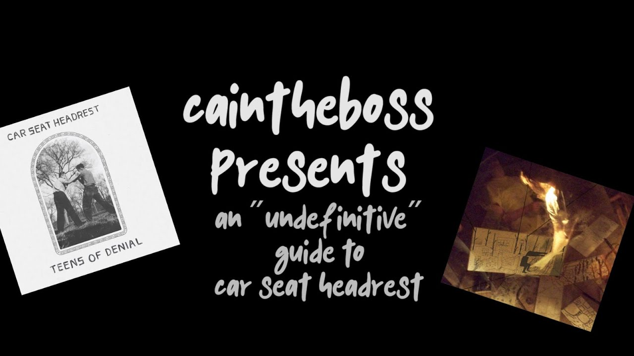 An Undefinitive Guide To Car Seat Headrest Youtube