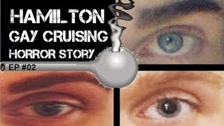 Hamilton Gay Cruising Horror Story Warning! (Episode #2)