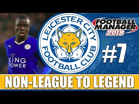 Non-League to Legend FM18 | LEICESTER | Part 7 | NEW SEASON | Football Manager 2018