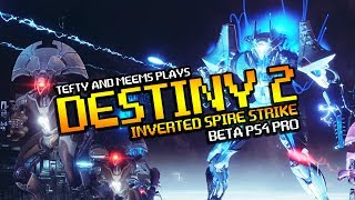 DESTINY 2 INVERTED SPIRE STRIKE! Tefty & Meems Beta Gameplay PS4 Pro
