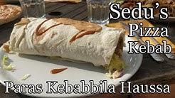 Paras Kebabbila Haussa | Sedu's Pizza Kebab