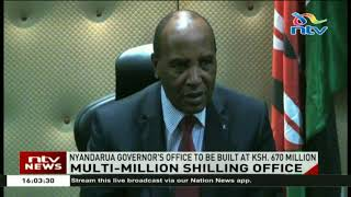 Nyandarua Governor's office to be built at Ksh. 670M
