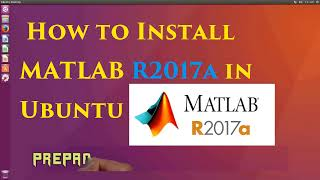 How to install MATLAB R2017a in Ubuntu 16 04 LTS