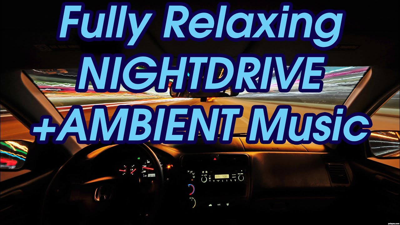 1Hour Fully Relaxing Night Drive For Sleep Ambient Music Asmr