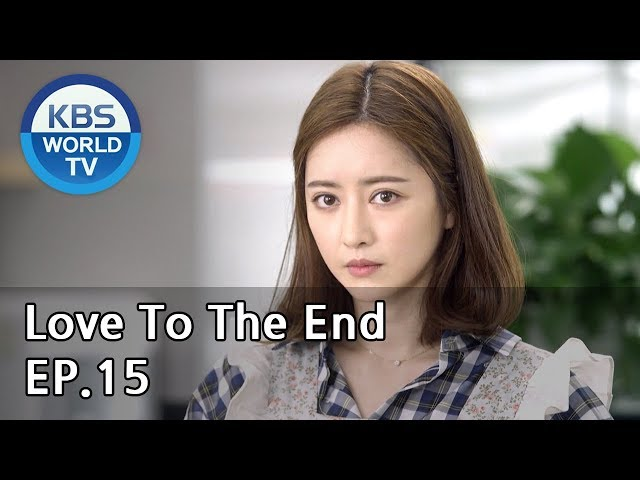 Love To The End   끝까지 사랑 EP.15 [SUB: ENG, CHN/2018.08.16]