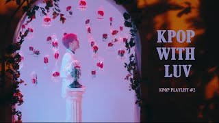 KPOP PLAYLIST #2: Kpop With Luv