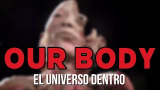 OUR BODY EL UNIVERSO DENTRO
