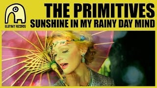 THE PRIMITIVES - Sunshine In My Rainy Day Mind [Official]