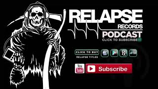 Relapse Records Podcast #54 - January 2018 ft. MAMMOTH GRINDER