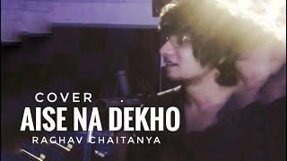 Aise Na Dekho : Raghav Chaitanya Cover | Raghav Chaitanya Aise Na Dekho Unplugged