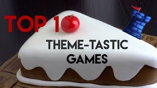 Top 10 Theme-tastic Games