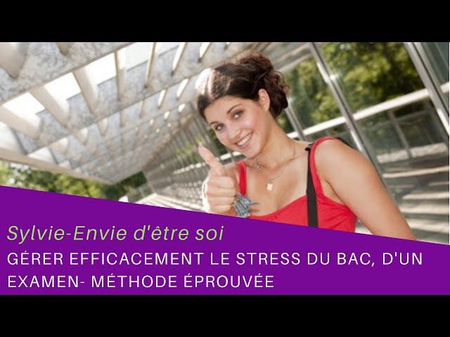 Gérer rapidement le stress du Bac ou d'un examen : efficacité prouvée avec cette méthode