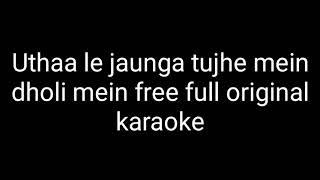 Uthaa le jaunga tujhe main doli mein full free original karaoke track