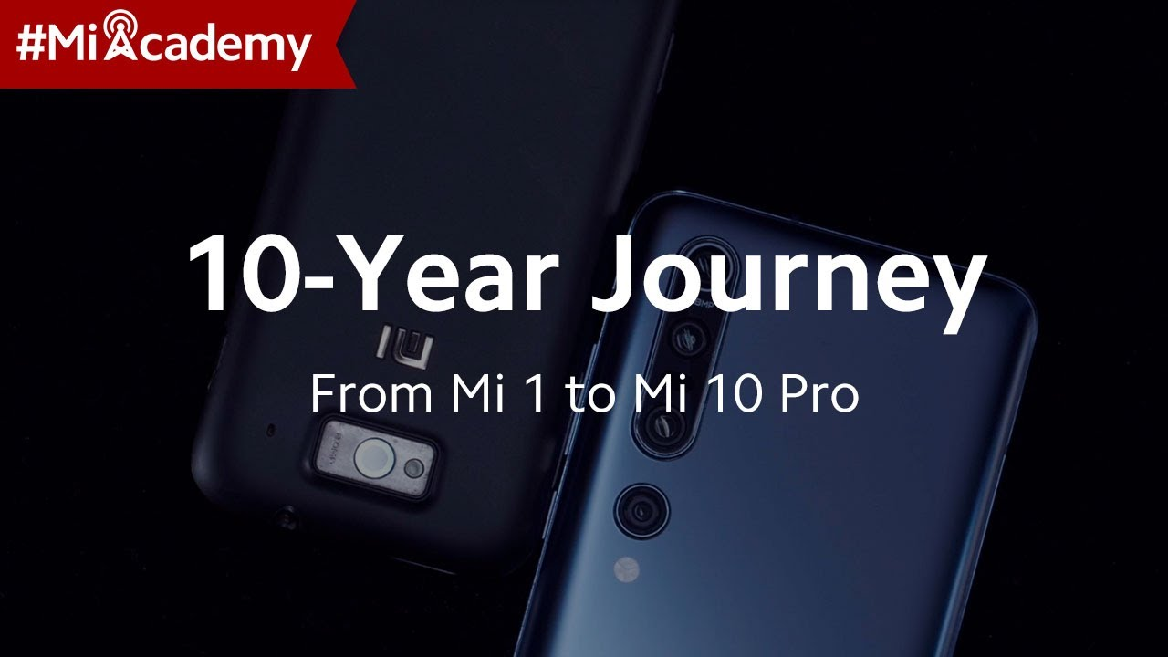 Xiaomi's 10-Year Journey: From #Mi1 to #Mi10Pro | #MiAcademy