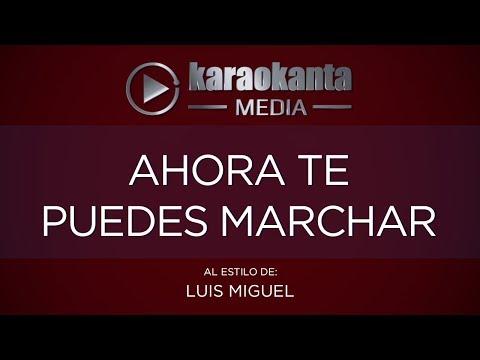 Karaokanta - Luis Miguel - Ahora Te Puedes Marchar