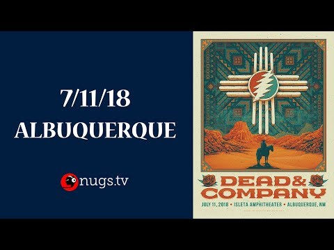 Dead & Company Live from Albuquerque 7/11/18 Set II Opener