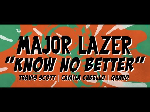 Major Lazer - Know No Better [Lyric Video] (ft. Travis Scott, Camila Cabello & Quavo)