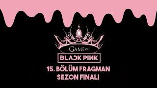 'GAME OF BLACKPINK' | 15. BÖLÜM SEZON FİNALİ FRAGMAN
