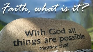 Faith, what is it?
