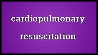 Cardiopulmonary resuscitation Meaning