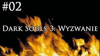 Dark Souls 3: Wyzwanie [#02] - CO ZA...