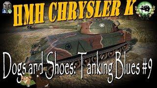 HMH Chrysler K | Dogs & Shoes | Tanking Blues #9
