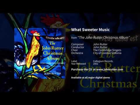 What Sweeter Music - John Rutter, The Cambridge Singers, City of London Sinfonia