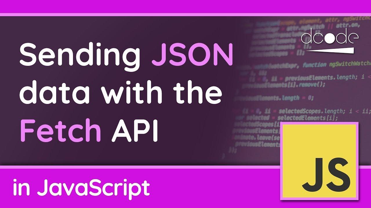 Sending JSON data with the Fetch API - JavaScript Tutorial