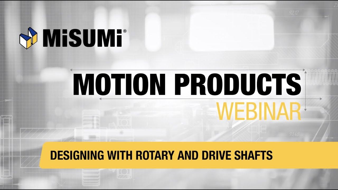 Rotary & Drive Shafts | Motion Products Webinar | MISUMI